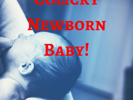 Colicky Newborn Baby: Worry-Free Guide To Treat Baby Colic