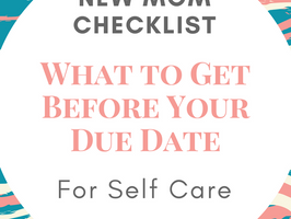 New Mom Checklist: Postpartum Recovery Self Care