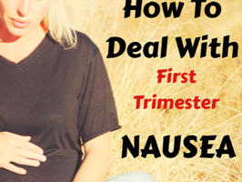 Mom To Be: How To Deal With First Trimester Nausea