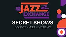 The Jazz Exchange Secret Shows - Partnerships (1).png