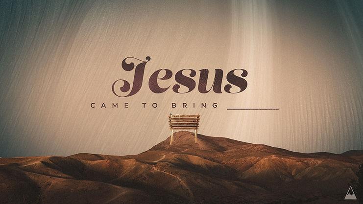 Jesus Came To Bring _______.jpg