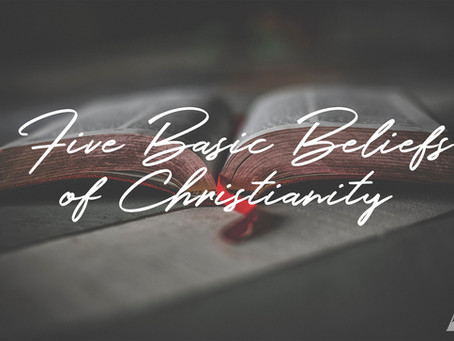 What are the 5 Basic Beliefs of Christianity?