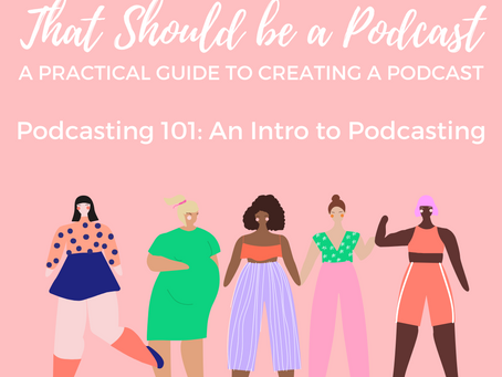 That Should Be A Podcast: A Practical Guide to Creating a Podcast