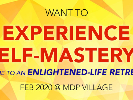 Want to EXPERIENCE SELF-MASTERY? Come to an ENLIGHTENED-LIFE RETREAT.