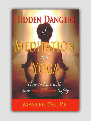 Hidden Dangers of Meditation and Yoga
