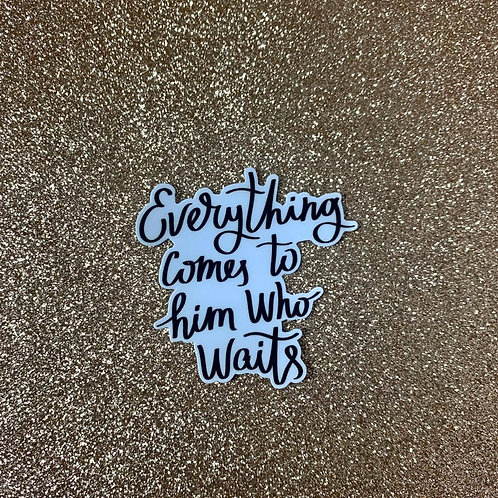 Everything Comes To Him Who Wait