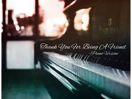 Thank You For Being A Friend -Piano 'Studio' Version-