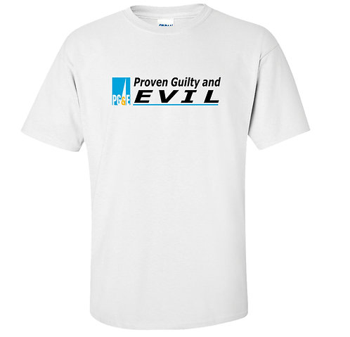 Anti PG&E Proven Guilty and Evil T-Shirt