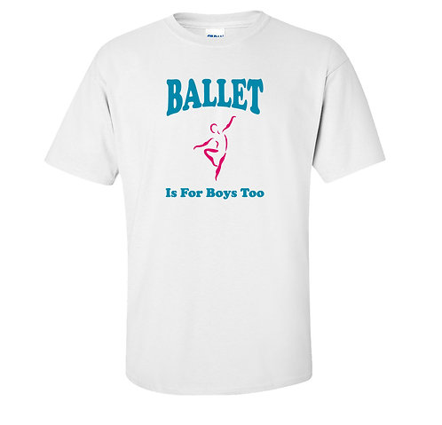 Ballet Is For Boys Too T Shirt