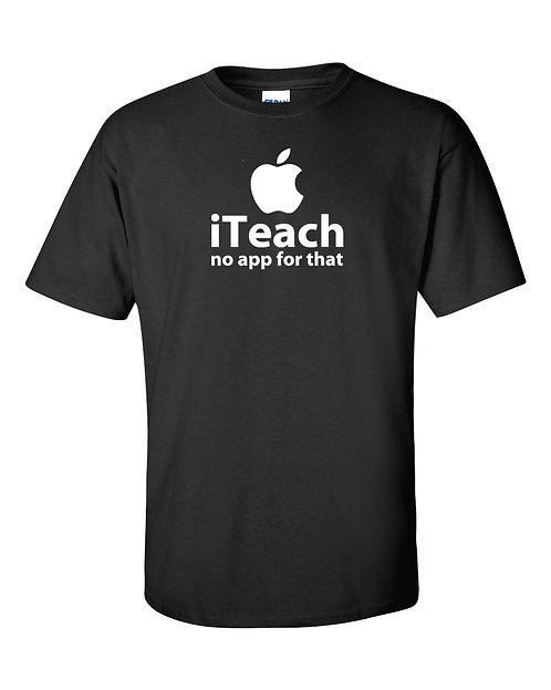 Teacher Appreciation T-Shirt | I Teach No App For That