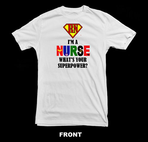 I'M A NURSE - WHAT'S YOUR SUPERPOWER? T-SHIRT