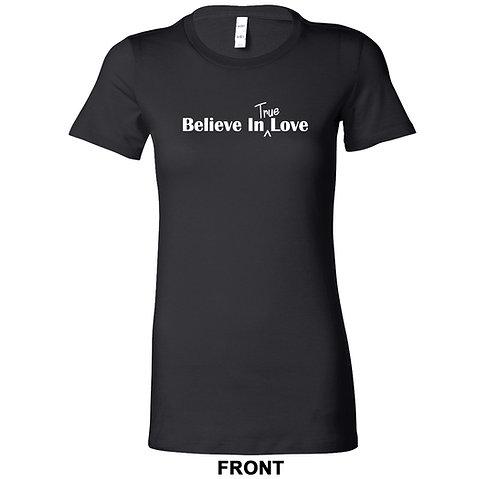 Believe In True Love Ladies T-Shirt | Inspirational Sayings
