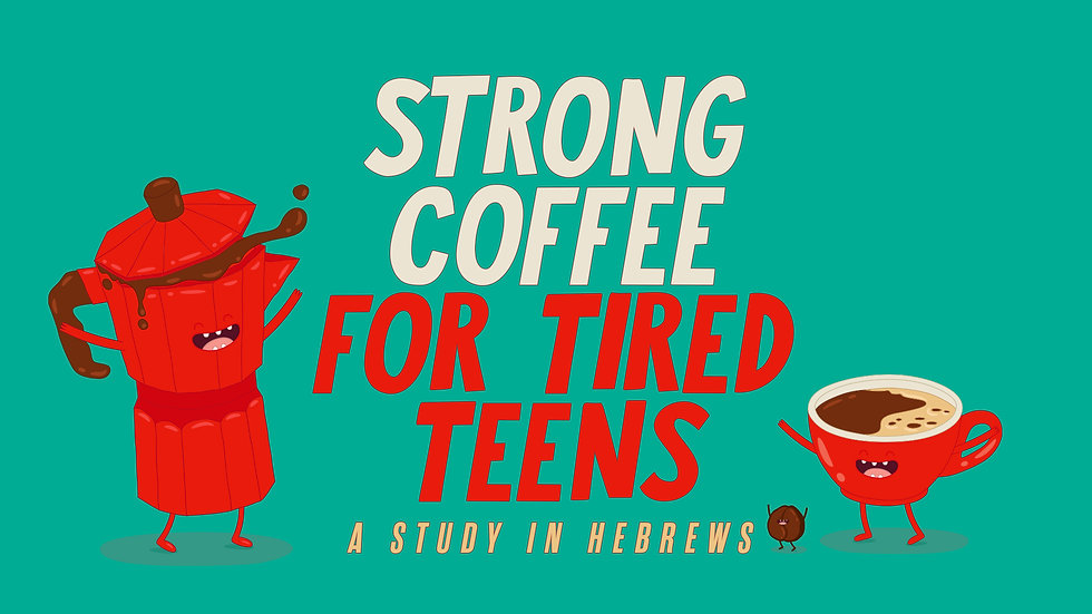 Strong Coffee for Tired Teens - A Study in Hebrews