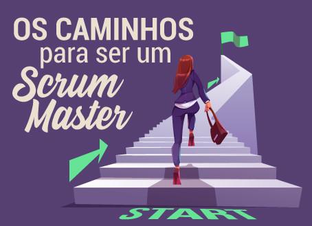 Quais os caminhos possíveis para se tornar um Scrum Master?