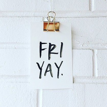 Yes! It's Finally Friday
