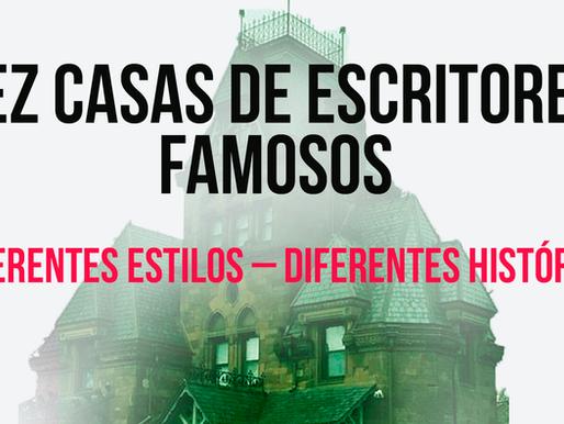 Dez casas de escritores famosos – diferentes estilos – diferentes histórias.