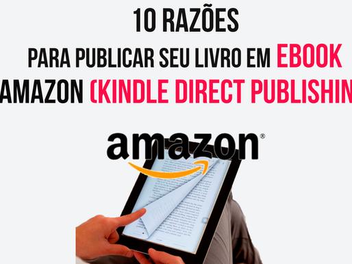 10 razões para publicar seu livro em ebook na Amazon (kindle direct publishing)