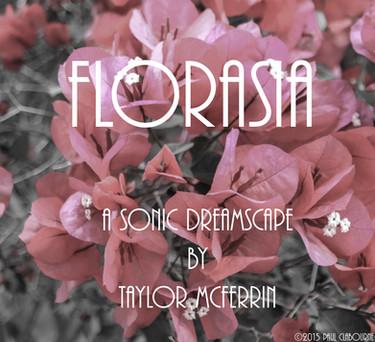 """""""Florasia - A Sonic Dreamscape"""""""