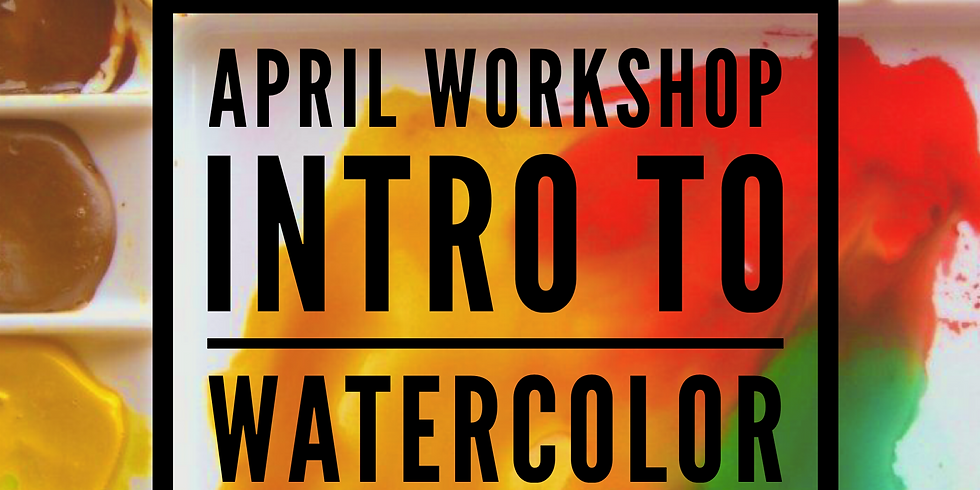 APRIL WORKSHOP  |  Intro to Watercolor
