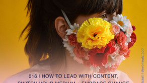 How to Lead with Content, Switch Your Medium + Embrace Change   Taylor Lee