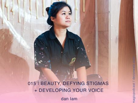 Beauty, Defying Stigmas + Developing Your Voice | Dan Lam