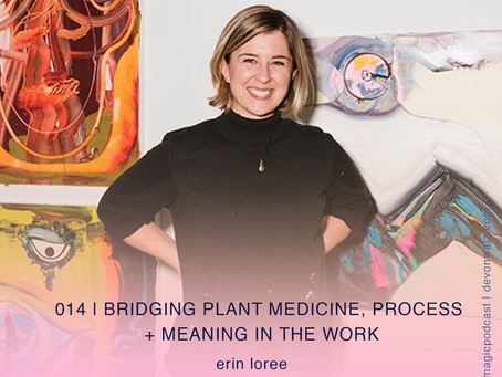 Bridging Plant Medicine, Process + Meaning in the Work | Erin Loree