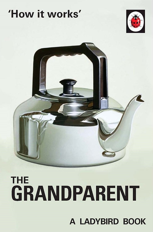 How it Works: The Grandparent (Ladybird Books for Grown-Ups)