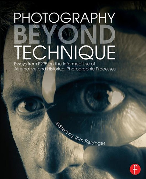 Photography Beyond Technique (...) by Tom Persinger