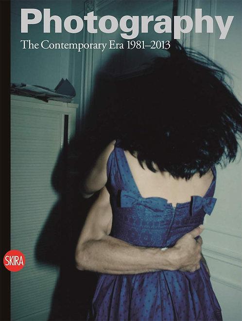 Photography: The Contemporary Era 1981-2013 by Walter Guadagnini