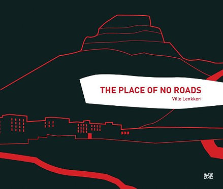 The Place of No Roads by Ville Lenkkeri