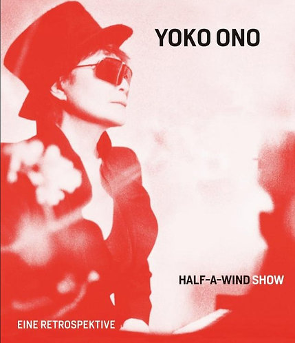 Yoko Ono: Half-a-Wind Show: A Retrospective by Ingrid Pfeiffer