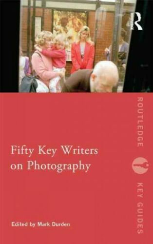 Fifty Key Writers on Photography by Mark Durden