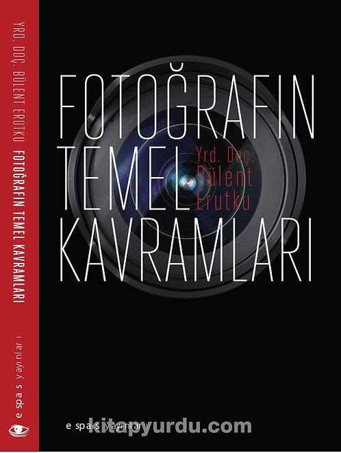 Fotoğrafın Temel Kavramları by Bülent Erutku