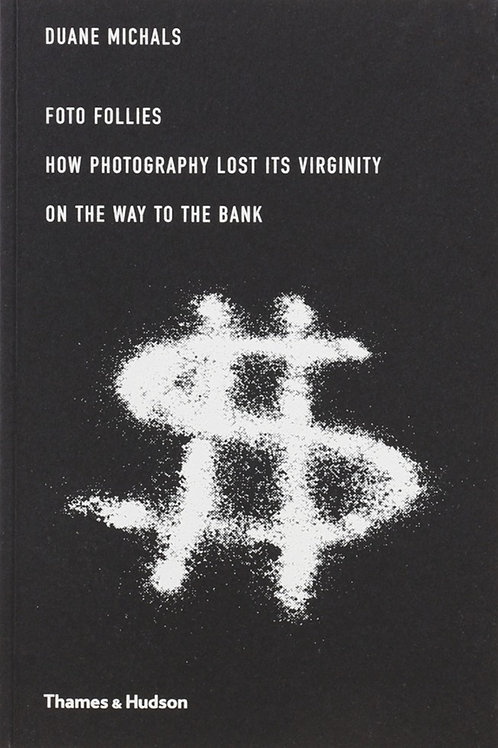 Foto Follies: How Photography Lost Its Virginity...  by Duane Michals