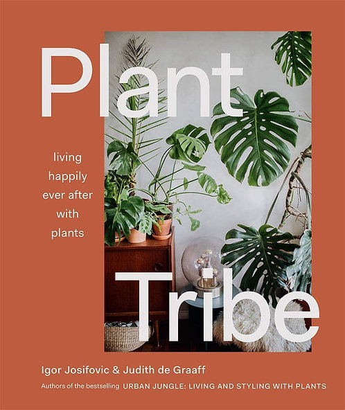 Plant Tribe: Living Happily Ever After by Judith De Graaff & Igor Josifovic