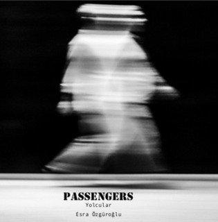 Passengers: Yolcular by Esra Özgüroğlu