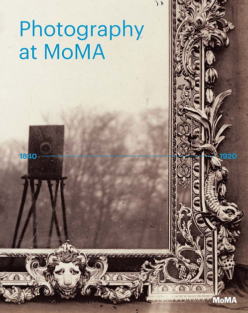 Photography at MoMA: 1840 to 1920 by Q. Bajac, L. Gallun, R. Marcoci, S. Meister