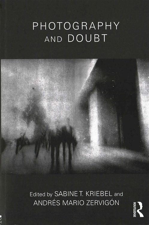 Photography and Doubt by Andrés Mario Zervigón & Sabine T. Kriebel