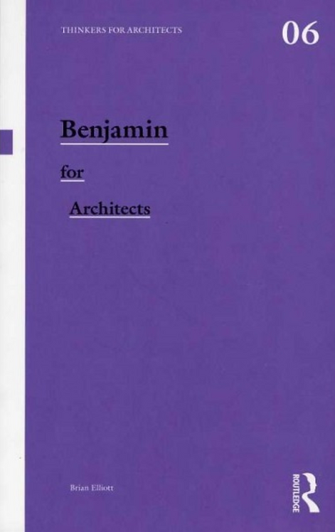 Benjamin for Architects (Thinkers for Architects) by Brain Elliott
