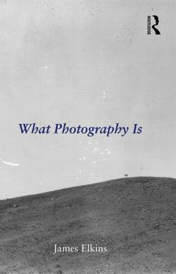 What Photography Is by James Elkins