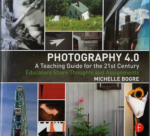 Photography 4.0: A Teaching Guide for the 21st Century (...) by Michelle Bogre
