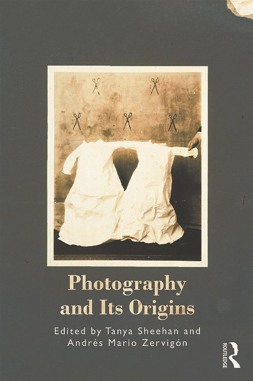 Photography and Its Origins by Tanya Sheehan & Andrés Mario Zervigón