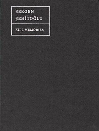 Kill Memories by Sergen Şehitoğlu