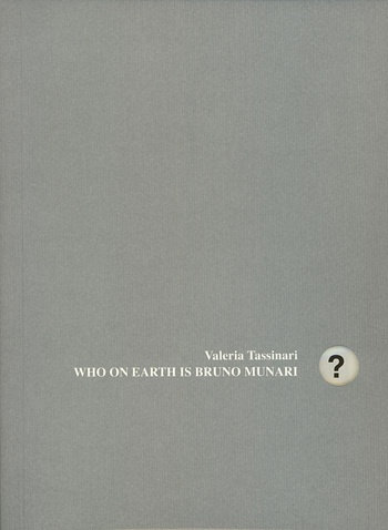 Who On Earth Is Bruno Munari? by Valeria Tassinari