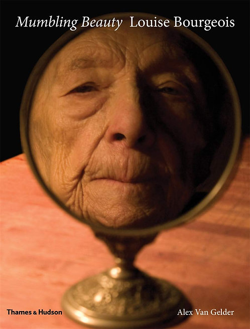 Mumbling Beauty: Louise Bourgeois by Alex Van Gelder