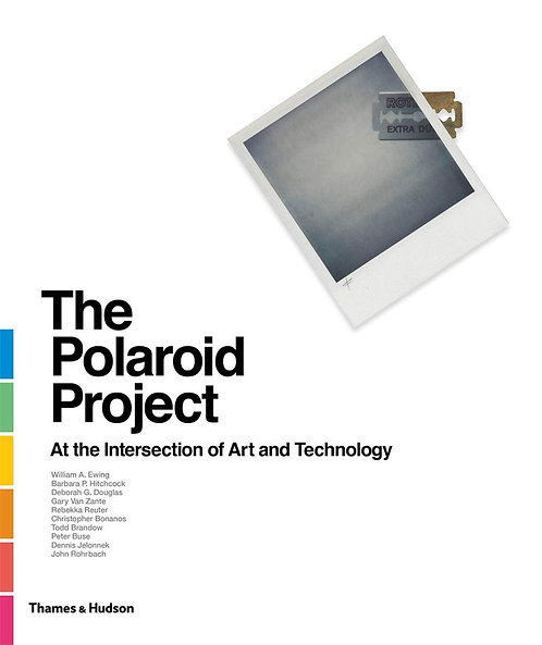 The Polaroid Project: At the Intersection of Art and Technology by William Ewing