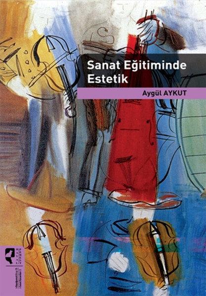 Sanat Eğitiminde Estetik by Aygül Aykut
