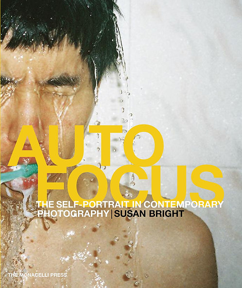Auto Focus : The Self-Portrait in Contemporary Photography by Susan Bright