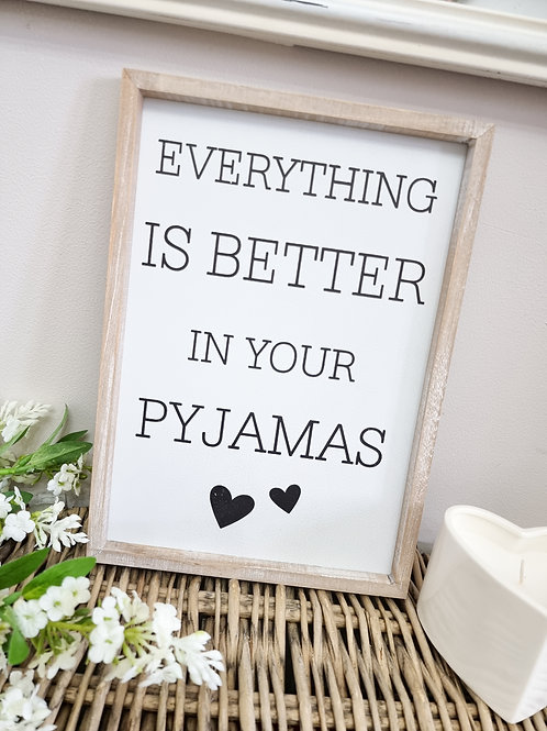 Everything Is Better In Your Pyjamas Framed Plaque