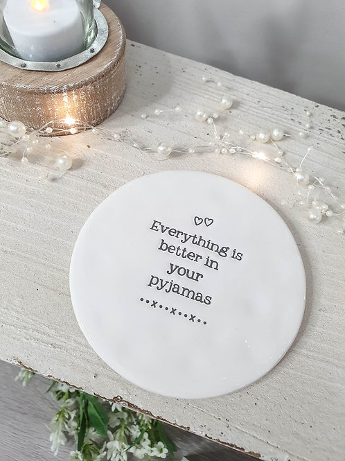 White Everything Is Better In Your Pyjamas Coaster